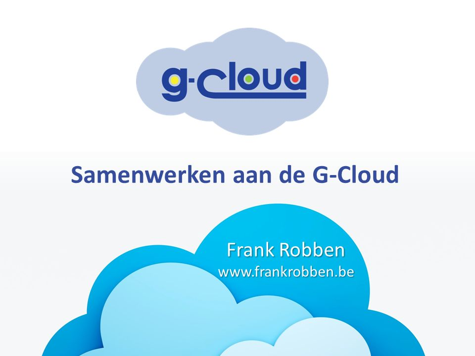 Samenwerken aan de G-Cloud Frank Robben www.frankrobben.be