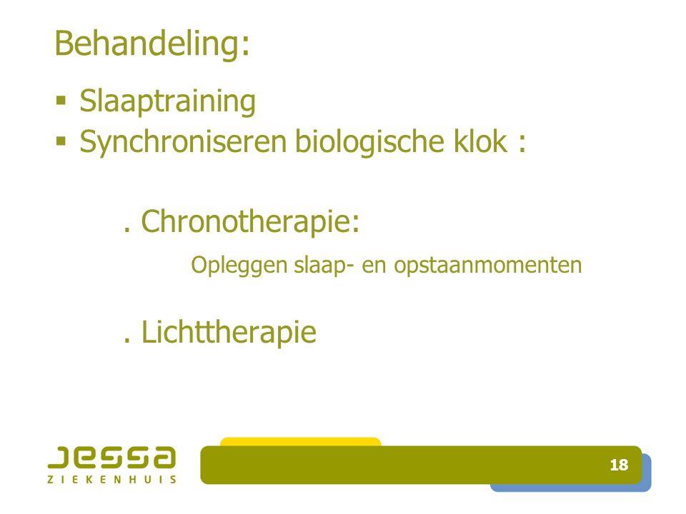 18 Behandeling:  Slaaptraining  Synchroniseren biologische klok :.