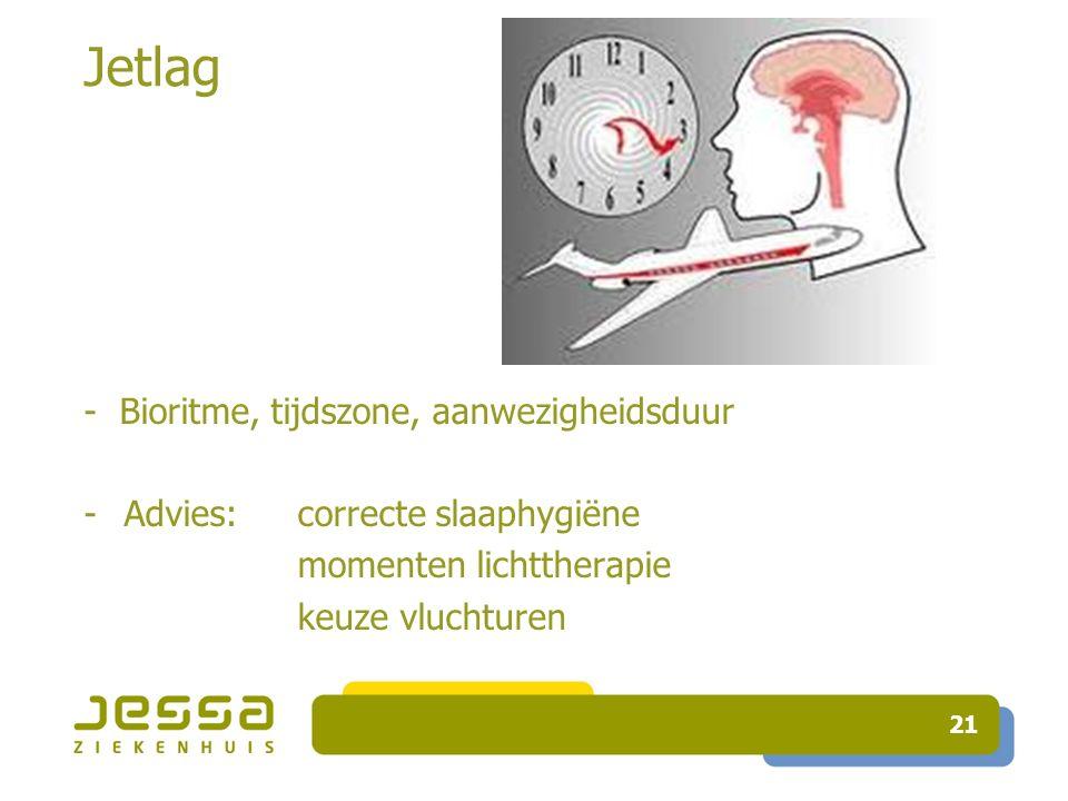 21 Jetlag - Bioritme, tijdszone, aanwezigheidsduur -Advies:correcte slaaphygiëne momenten lichttherapie keuze vluchturen