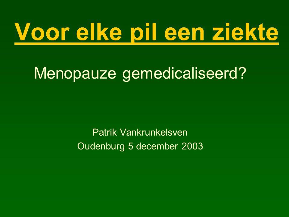 Voor elke pil een ziekte Menopauze gemedicaliseerd Patrik Vankrunkelsven Oudenburg 5 december 2003