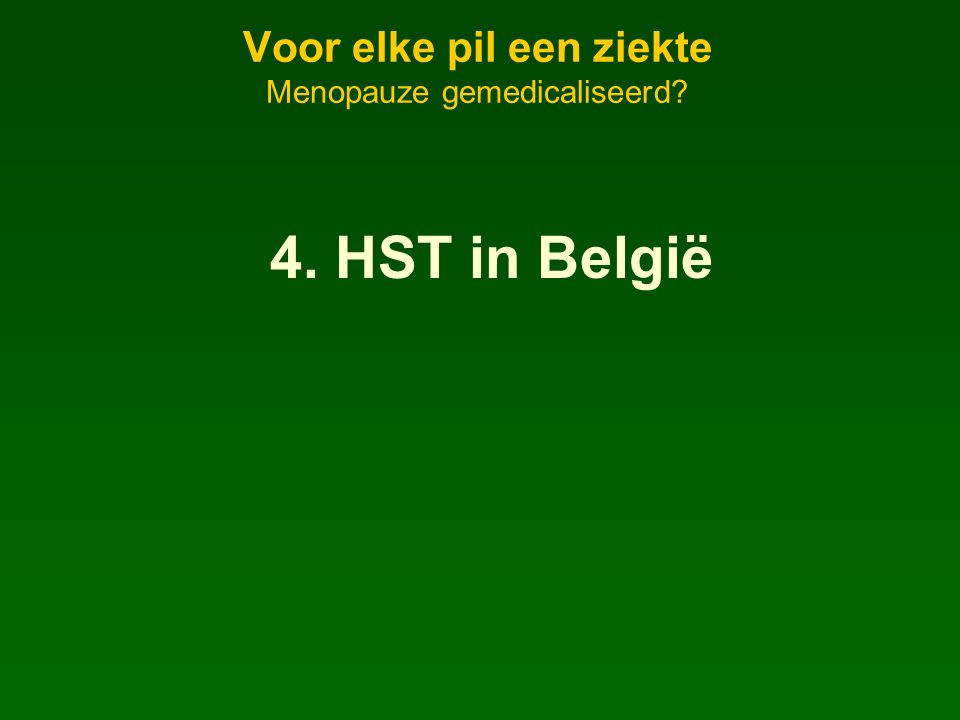 Voor elke pil een ziekte Menopauze gemedicaliseerd 4. HST in België