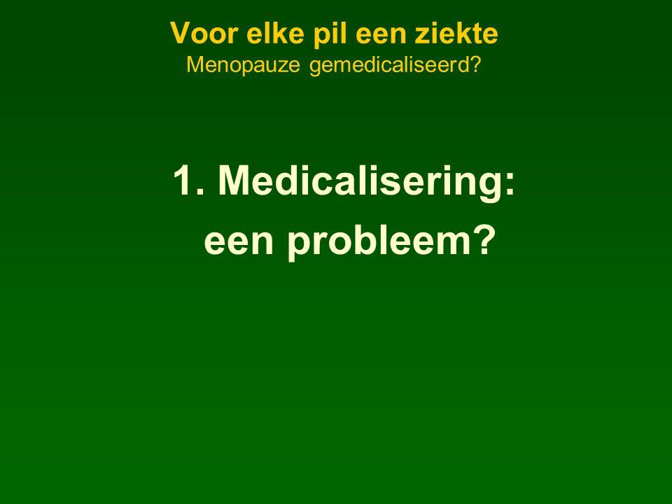 Voor elke pil een ziekte Menopauze gemedicaliseerd 1. Medicalisering: een probleem