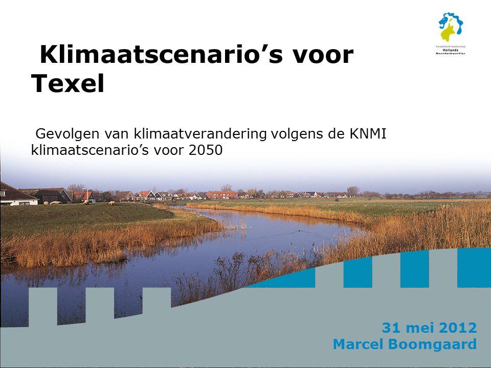 31 mei 2012 Marcel Boomgaard Klimaatscenario's voor Texel Gevolgen van klimaatverandering volgens de KNMI klimaatscenario's voor 2050