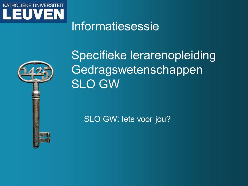 1 Informatiesessie Specifieke lerarenopleiding Gedragswetenschappen SLO GW SLO GW: Iets voor jou