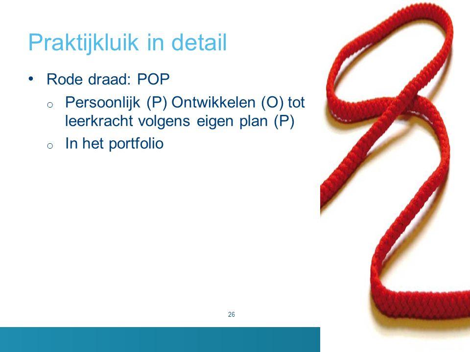 Praktijkluik in detail 26 Rode draad: POP o Persoonlijk (P) Ontwikkelen (O) tot leerkracht volgens eigen plan (P) o In het portfolio