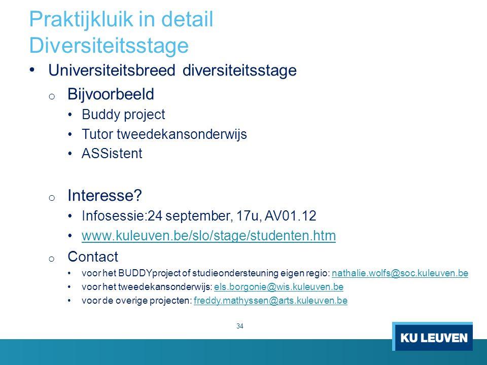 Praktijkluik in detail Diversiteitsstage 34 Universiteitsbreed diversiteitsstage o Bijvoorbeeld Buddy project Tutor tweedekansonderwijs ASSistent o Interesse.