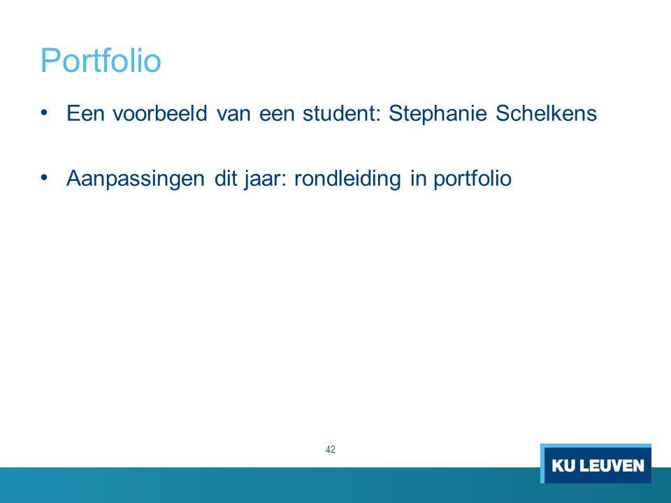 Portfolio 42 Een voorbeeld van een student: Stephanie Schelkens Aanpassingen dit jaar: rondleiding in portfolio