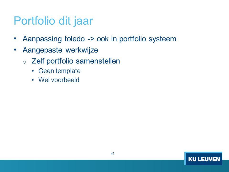 Portfolio dit jaar 43 Aanpassing toledo -> ook in portfolio systeem Aangepaste werkwijze o Zelf portfolio samenstellen Geen template Wel voorbeeld