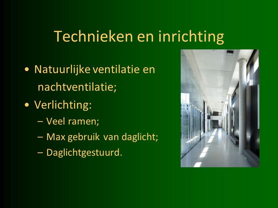 Technieken en inrichting Natuurlijke ventilatie en nachtventilatie; Verlichting: –Veel ramen; –Max gebruik van daglicht; –Daglichtgestuurd.