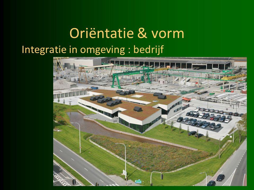 Oriëntatie & vorm Integratie in omgeving : bedrijf