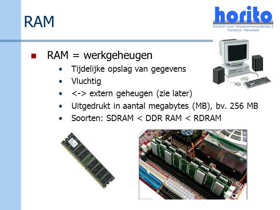 RAM RAM = werkgeheugen Tijdelijke opslag van gegevens Vluchtig extern geheugen (zie later) Uitgedrukt in aantal megabytes (MB), bv. 256 MB Soorten: SD