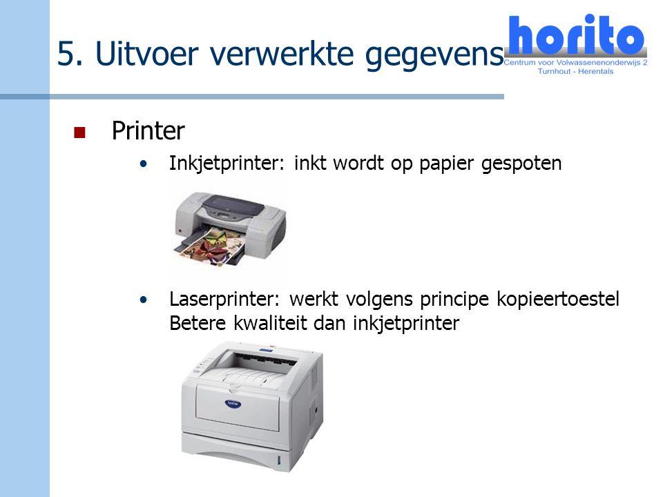 5. Uitvoer verwerkte gegevens Printer Inkjetprinter: inkt wordt op papier gespoten Laserprinter: werkt volgens principe kopieertoestel Betere kwalitei