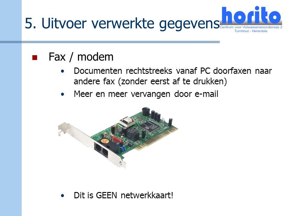 5. Uitvoer verwerkte gegevens Fax / modem Documenten rechtstreeks vanaf PC doorfaxen naar andere fax (zonder eerst af te drukken) Meer en meer vervang