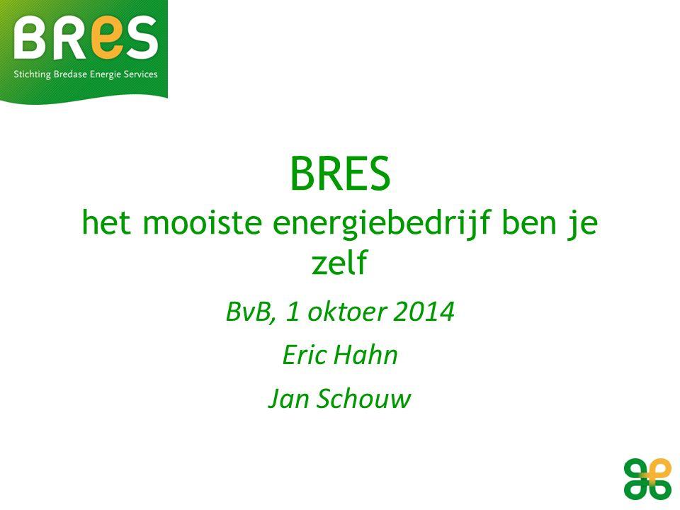 BRES het mooiste energiebedrijf ben je zelf BvB, 1 oktoer 2014 Eric Hahn Jan Schouw