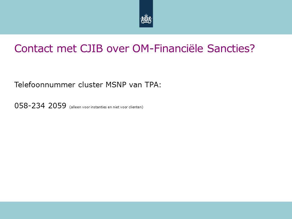 Contact met CJIB over OM-Financiële Sancties? Telefoonnummer cluster MSNP van TPA: 058-234 2059 (alleen voor instanties en niet voor clienten)