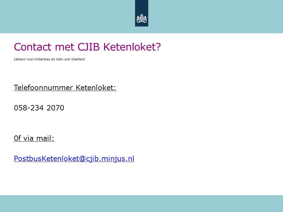 Contact met CJIB Ketenloket? (alleen voor instanties en niet voor clienten) Telefoonnummer Ketenloket: 058-234 2070 0f via mail: PostbusKetenloket@cji