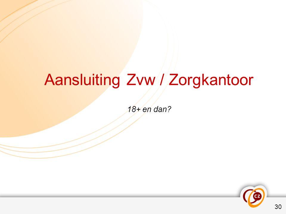 Aansluiting Zvw / Zorgkantoor 18+ en dan 30