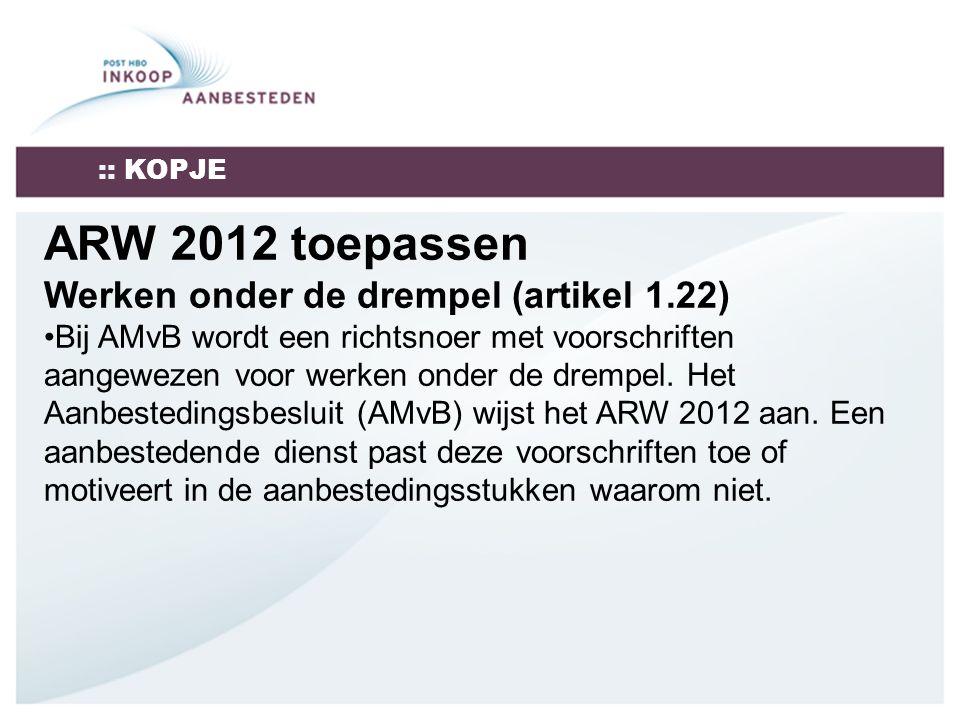 :: KOPJE ARW 2012 toepassen Werken onder de drempel (artikel 1.22) Bij AMvB wordt een richtsnoer met voorschriften aangewezen voor werken onder de drempel.