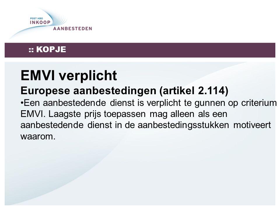 :: KOPJE EMVI verplicht Europese aanbestedingen (artikel 2.114) Een aanbestedende dienst is verplicht te gunnen op criterium EMVI.