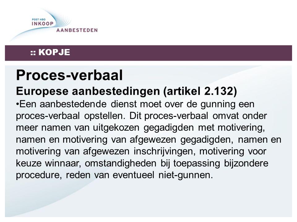 :: KOPJE Proces-verbaal Europese aanbestedingen (artikel 2.132) Een aanbestedende dienst moet over de gunning een proces-verbaal opstellen.