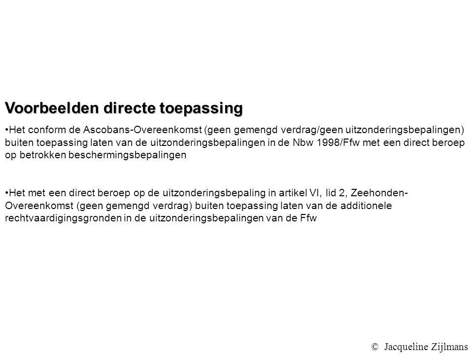 Voorbeelden directe toepassing Het conform de Ascobans-Overeenkomst (geen gemengd verdrag/geen uitzonderingsbepalingen) buiten toepassing laten van de uitzonderingsbepalingen in de Nbw 1998/Ffw met een direct beroep op betrokken beschermingsbepalingen Het met een direct beroep op de uitzonderingsbepaling in artikel VI, lid 2, Zeehonden- Overeenkomst (geen gemengd verdrag) buiten toepassing laten van de additionele rechtvaardigingsgronden in de uitzonderingsbepalingen van de Ffw © Jacqueline Zijlmans