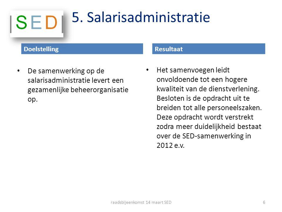 5. Salarisadministratie De samenwerking op de salarisadministratie levert een gezamenlijke beheerorganisatie op. Het samenvoegen leidt onvoldoende tot