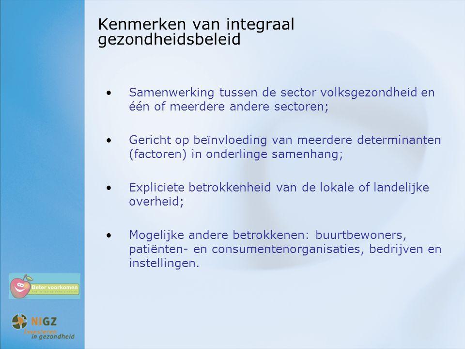 Kenmerken van integraal gezondheidsbeleid Samenwerking tussen de sector volksgezondheid en één of meerdere andere sectoren; Gericht op beïnvloeding va