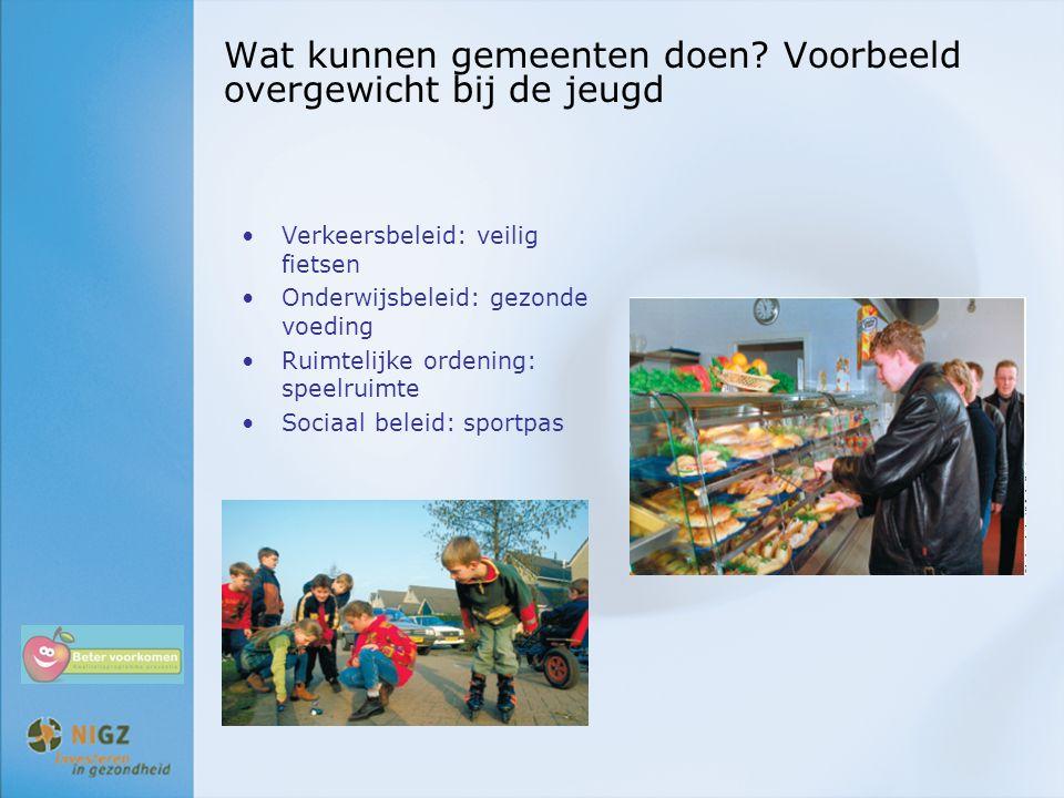 Wat kunnen gemeenten doen? Voorbeeld overgewicht bij de jeugd Verkeersbeleid: veilig fietsen Onderwijsbeleid: gezonde voeding Ruimtelijke ordening: sp