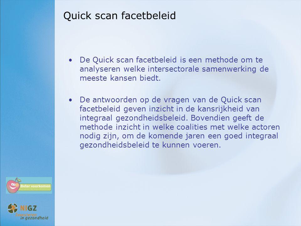 Quick scan facetbeleid De Quick scan facetbeleid is een methode om te analyseren welke intersectorale samenwerking de meeste kansen biedt. De antwoord