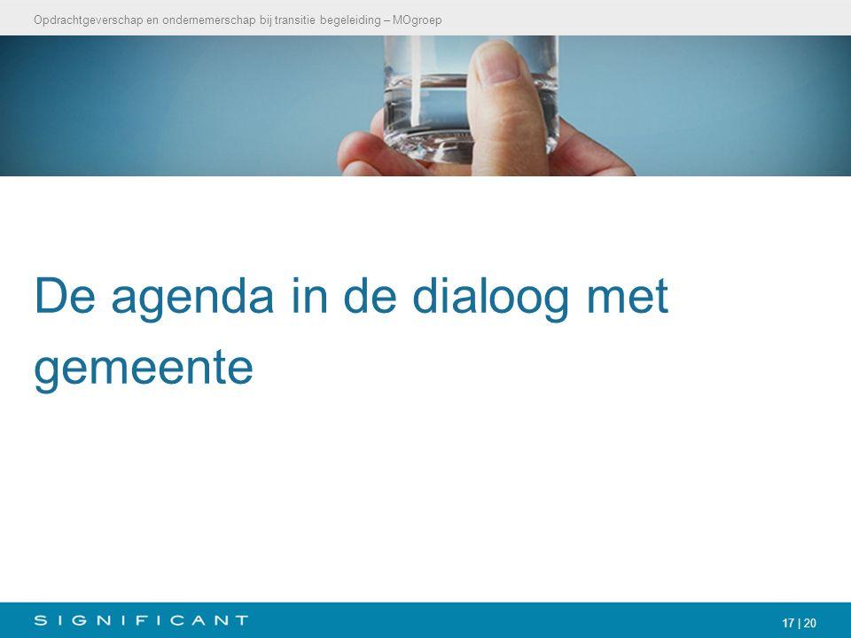 Opdrachtgeverschap en ondernemerschap bij transitie begeleiding – MOgroep 17 | 20 De agenda in de dialoog met gemeente