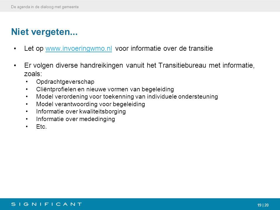 19 | 20 Niet vergeten... Let op www.invoeringwmo.nl voor informatie over de transitiewww.invoeringwmo.nl Er volgen diverse handreikingen vanuit het Tr