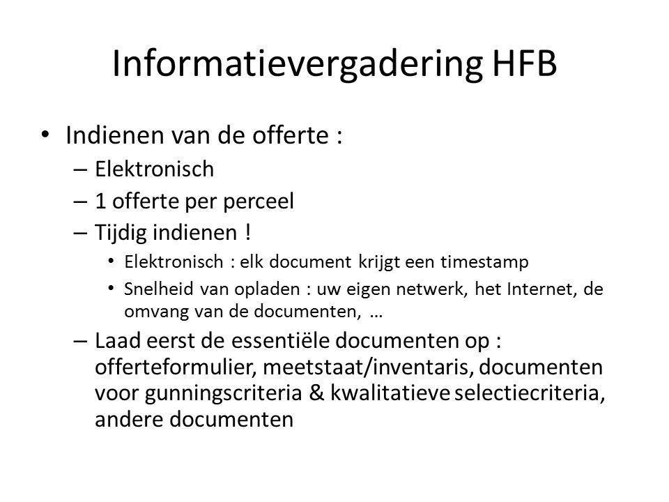 Informatievergadering HFB Indienen van de offerte : – Elektronisch – 1 offerte per perceel – Tijdig indienen ! Elektronisch : elk document krijgt een