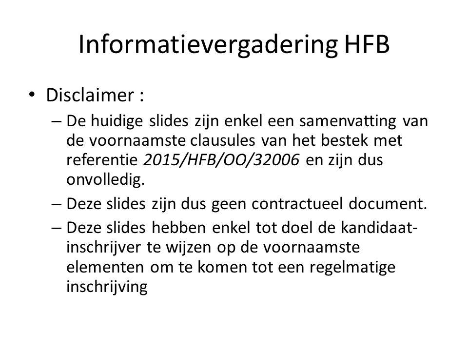 Informatievergadering HFB Disclaimer : – De huidige slides zijn enkel een samenvatting van de voornaamste clausules van het bestek met referentie 2015/HFB/OO/32006 en zijn dus onvolledig.