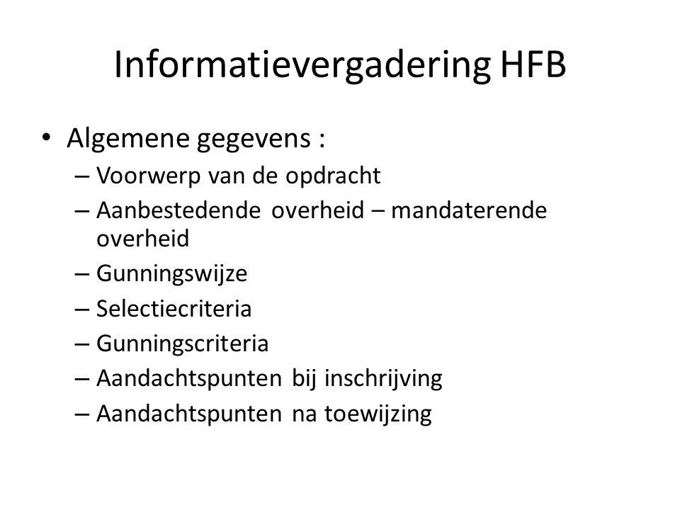 Informatievergadering HFB Algemene gegevens : – Voorwerp van de opdracht – Aanbestedende overheid – mandaterende overheid – Gunningswijze – Selectiecriteria – Gunningscriteria – Aandachtspunten bij inschrijving – Aandachtspunten na toewijzing