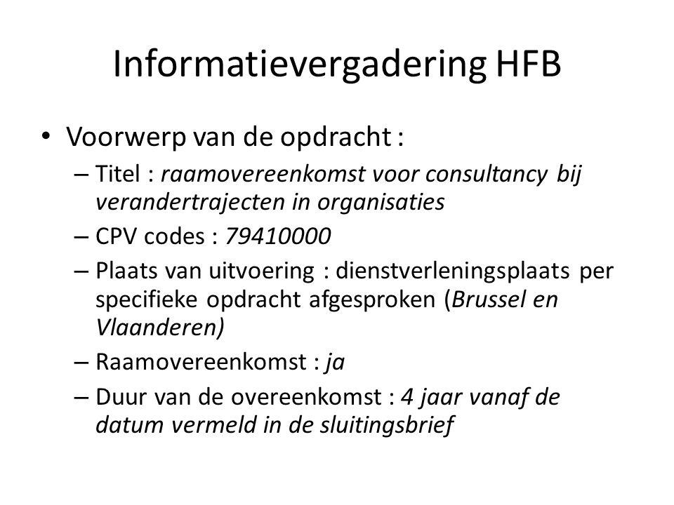 Informatievergadering HFB Voorwerp van de opdracht : – Titel : raamovereenkomst voor consultancy bij verandertrajecten in organisaties – CPV codes : 7