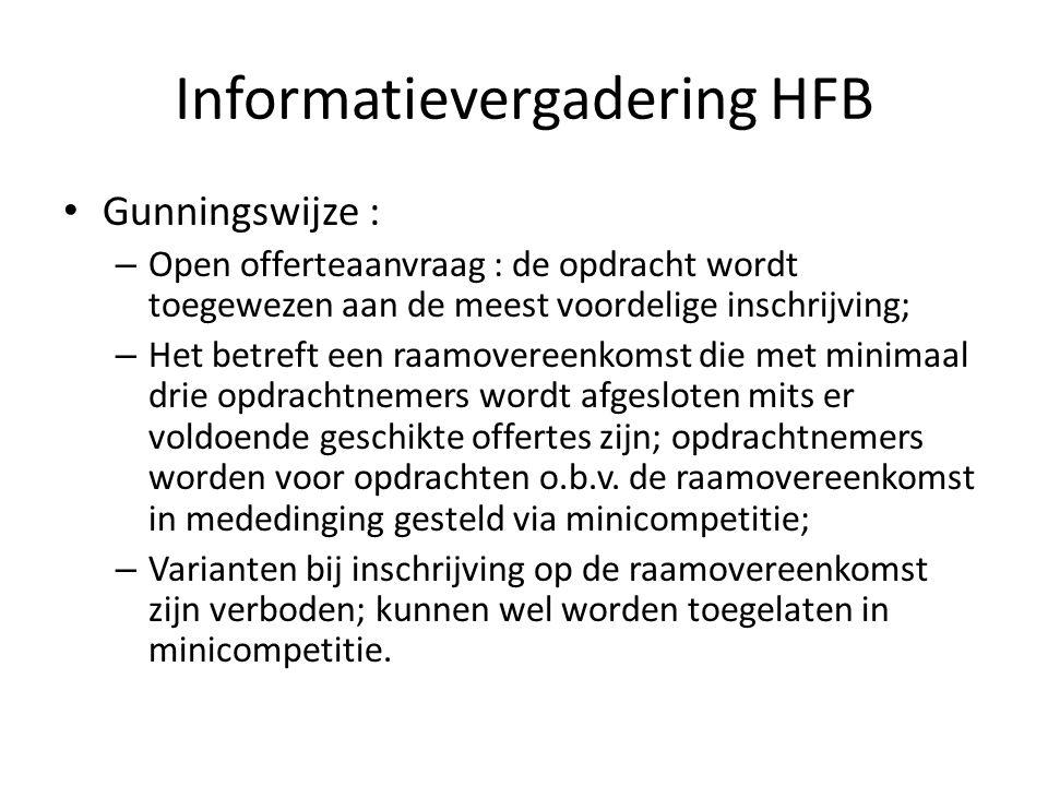 Informatievergadering HFB Gunningswijze : – Open offerteaanvraag : de opdracht wordt toegewezen aan de meest voordelige inschrijving; – Het betreft ee