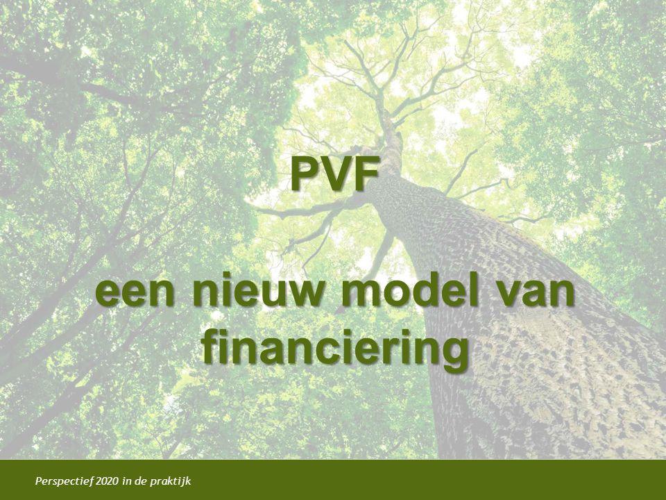Perspectief 2020 in de praktijk PVF een nieuw model van financiering