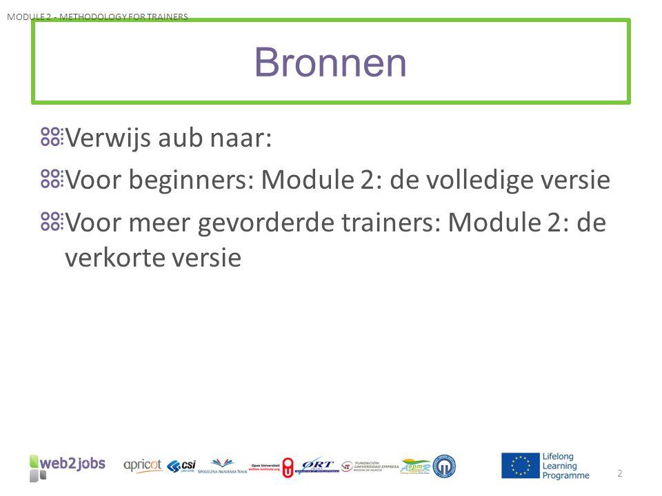 Bronnen Verwijs aub naar: Voor beginners: Module 2: de volledige versie Voor meer gevorderde trainers: Module 2: de verkorte versie 2 MODULE 2 - METHODOLOGY FOR TRAINERS