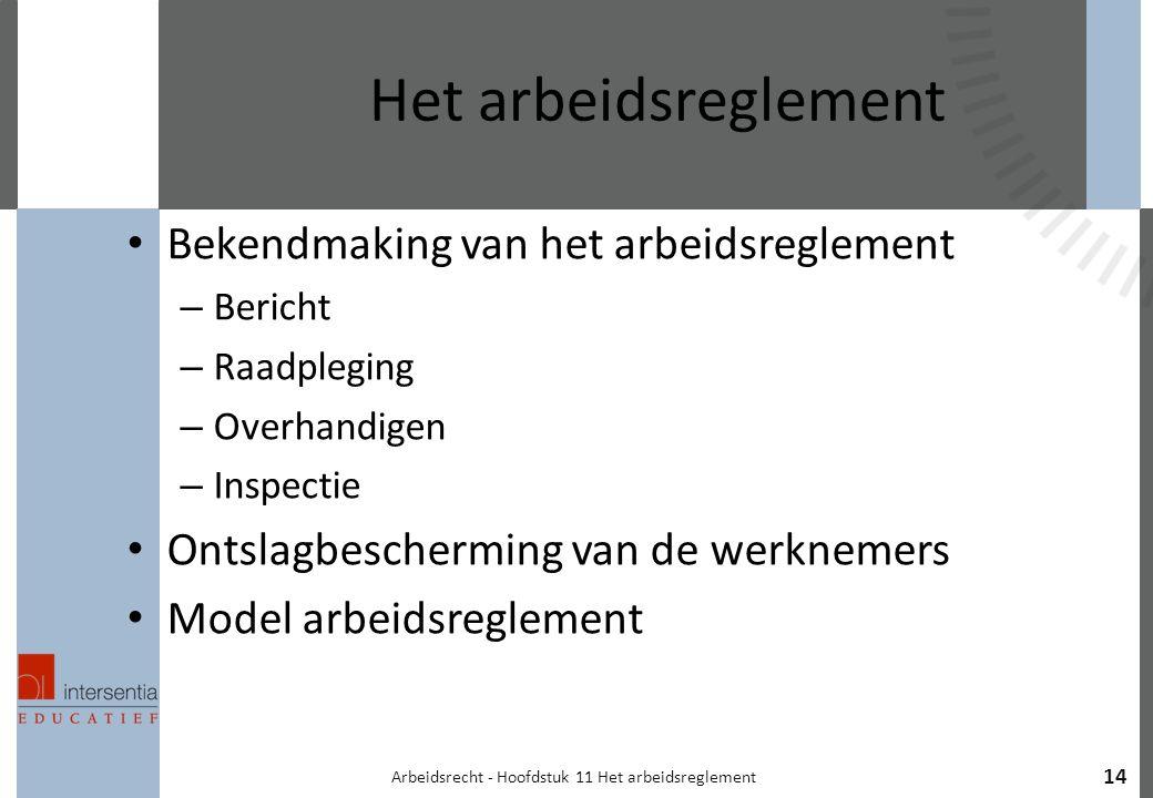 14 Het arbeidsreglement Bekendmaking van het arbeidsreglement – Bericht – Raadpleging – Overhandigen – Inspectie Ontslagbescherming van de werknemers Model arbeidsreglement Arbeidsrecht - Hoofdstuk 11 Het arbeidsreglement