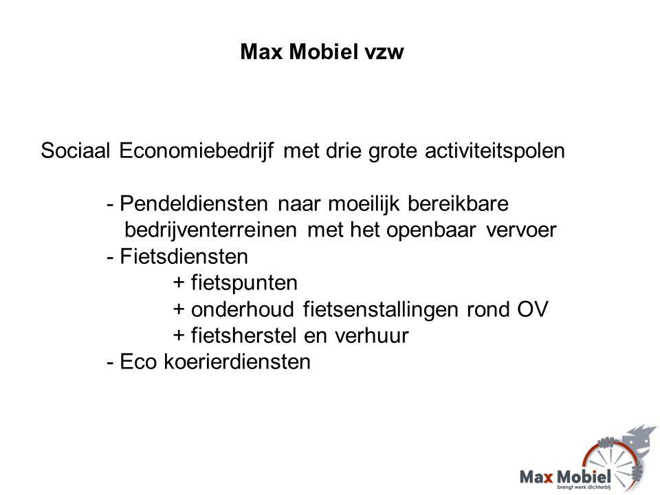 Sociaal Economiebedrijf met drie grote activiteitspolen - Pendeldiensten naar moeilijk bereikbare bedrijventerreinen met het openbaar vervoer - Fietsdiensten + fietspunten + onderhoud fietsenstallingen rond OV + fietsherstel en verhuur - Eco koerierdiensten Max Mobiel vzw