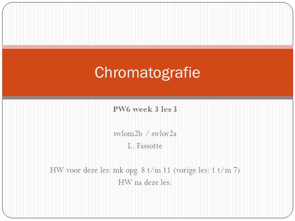 Chromatografie PW6 week 3 les 3 swlom2b / swlov2a L. Fassotte HW voor deze les: mk opg. 8 t/m 11 (vorige les: 1 t/m 7) HW na deze les: