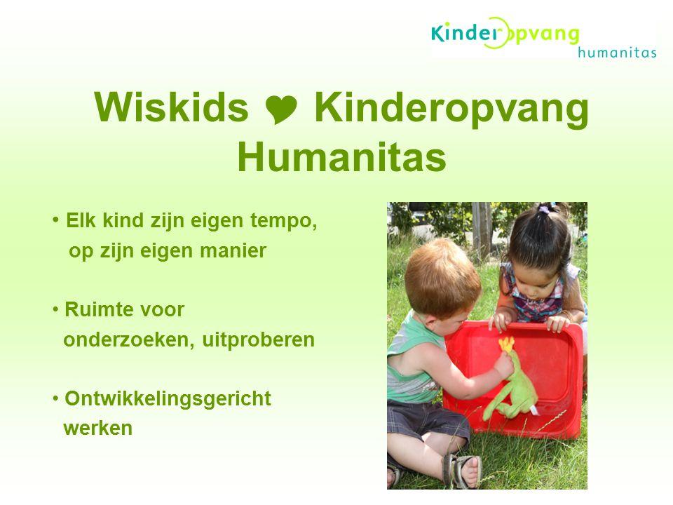 Wiskids  Kinderopvang Humanitas Elk kind zijn eigen tempo, op zijn eigen manier Ruimte voor onderzoeken, uitproberen Ontwikkelingsgericht werken