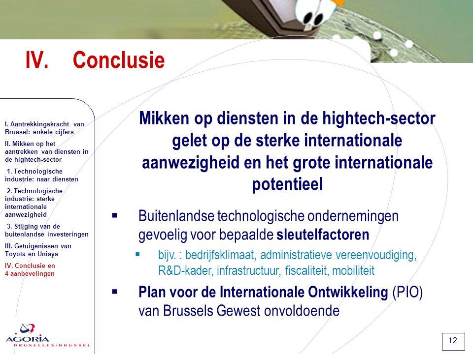 12 IV.Conclusie Mikken op diensten in de hightech-sector gelet op de sterke internationale aanwezigheid en het grote internationale potentieel  Buitenlandse technologische ondernemingen gevoelig voor bepaalde sleutelfactoren  bijv.