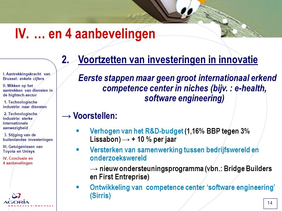 14 2.Voortzetten van investeringen in innovatie Eerste stappen maar geen groot internationaal erkend competence center in niches (bijv.