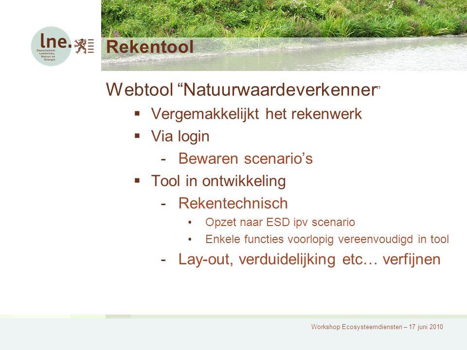 """Workshop Ecosysteemdiensten – 17 juni 2010 Rekentool Webtool """"Natuurwaardeverkenner """"  Vergemakkelijkt het rekenwerk  Via login -Bewaren scenario's"""