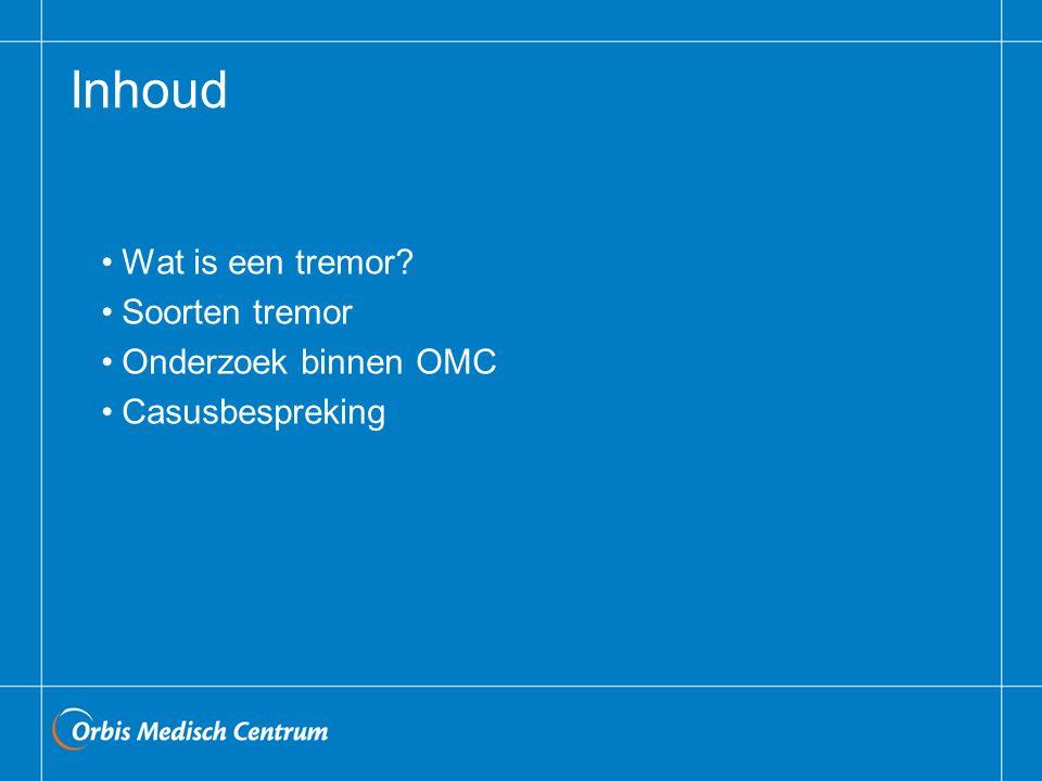 Inhoud Wat is een tremor? Soorten tremor Onderzoek binnen OMC Casusbespreking