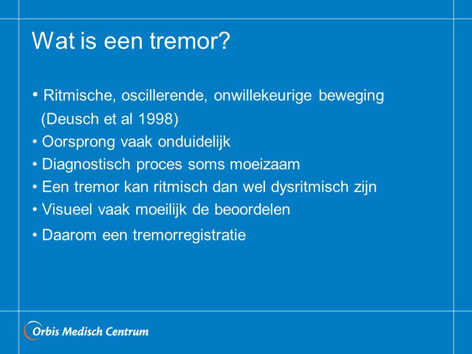 Soorten tremoren Manifestatie tijdens rust of actie Classificatie op basis van frequentie Klinisch belangrijkste tremoren: - Parkinson tremor - Essentiële tremor - (versterkt) Fysiologisch tremor - Cerebellaire tremor - Dystone tremor - Orthostatische tremor - Psychogene of functionele tremor