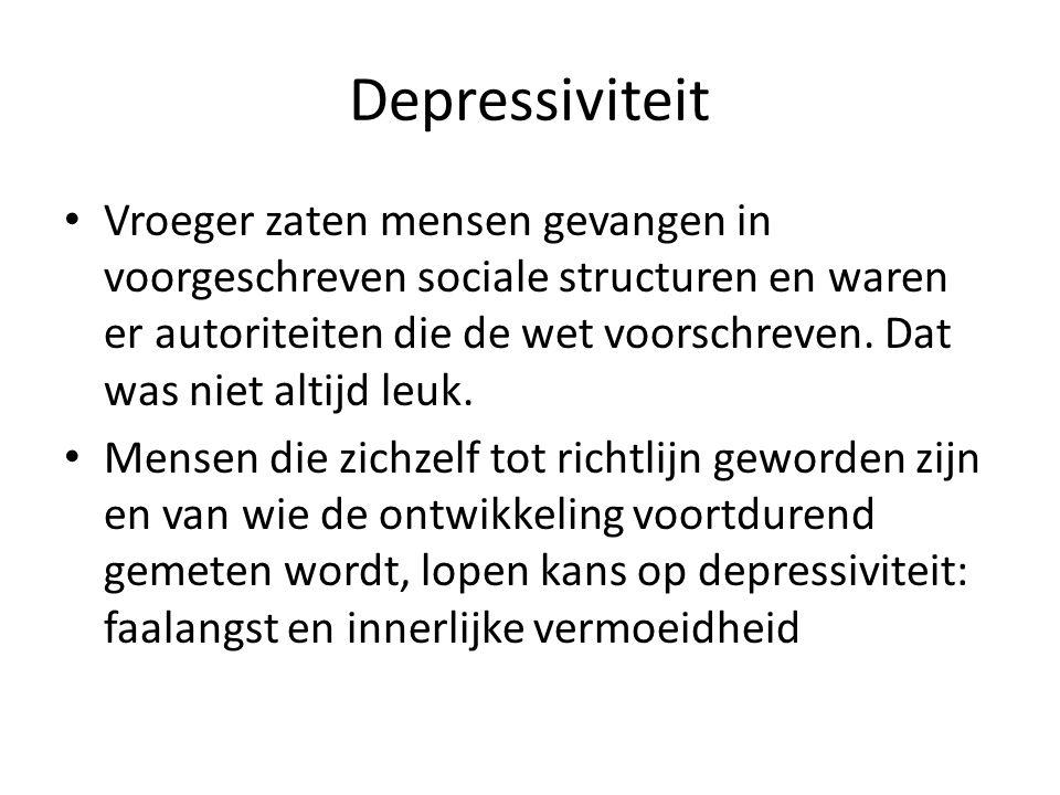 Depressiviteit Vroeger zaten mensen gevangen in voorgeschreven sociale structuren en waren er autoriteiten die de wet voorschreven. Dat was niet altij