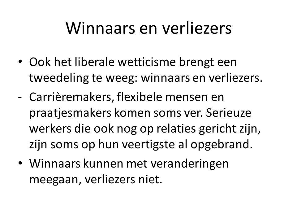 Winnaars en verliezers Ook het liberale wetticisme brengt een tweedeling te weeg: winnaars en verliezers. -Carrièremakers, flexibele mensen en praatje