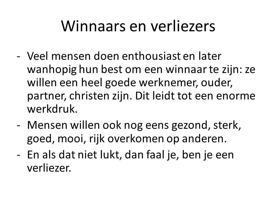 Winnaars en verliezers -Veel mensen doen enthousiast en later wanhopig hun best om een winnaar te zijn: ze willen een heel goede werknemer, ouder, par